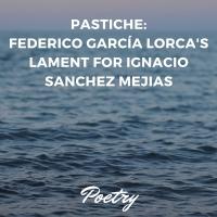Pastiche: Federico García Lorca's Lament for Ignacio Sanchez Mejias