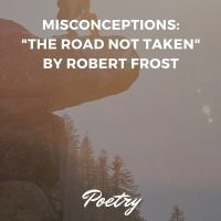 "Misconceptions: ""The Road Not Taken"" by Robert Frost"