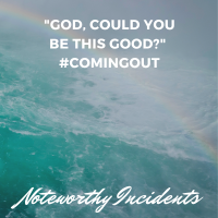 "COMING OUT: ""God, Could You Be This Good?"""