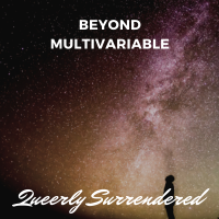 Beyond Multivariable: An Abridged Memoir